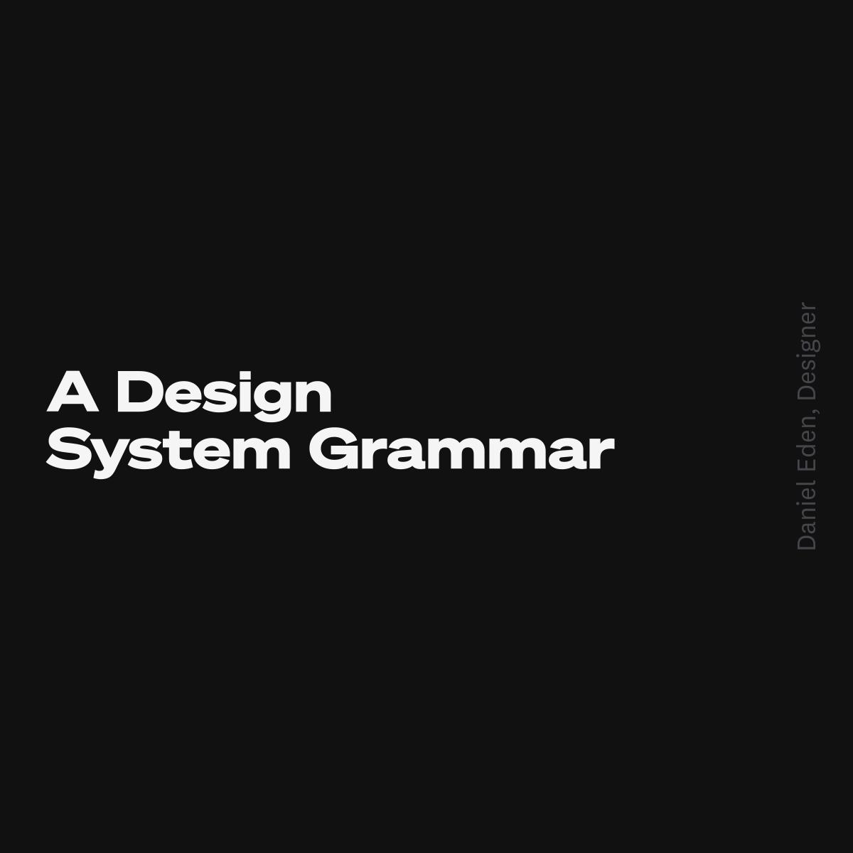 A Design System Grammar | Daniel T. Eden, Designer